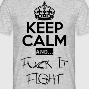 Keep Calm and ... Fuck Fight - Männer T-Shirt