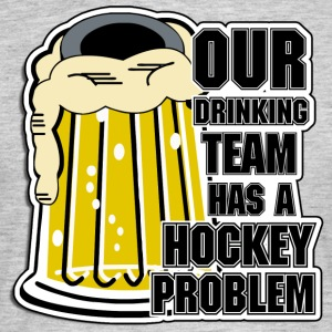 Hockey Our Drinking Team Has A Hockey Problem - Men's T-Shirt