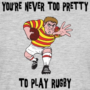 Rugby You're Never Too Pretty to Play - Men's T-Shirt