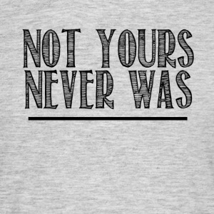 not yours - Men's T-Shirt