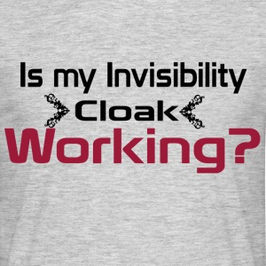 Is my invisibility cloak working shirt - Men's T-Shirt