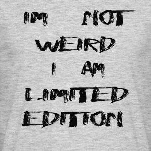 im not weird i am limited edition - Männer T-Shirt