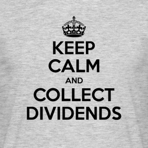 Keep Calm and Collect Dividends - Men's T-Shirt