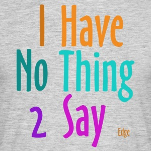 I_have_nothing_to_say - Mannen T-shirt