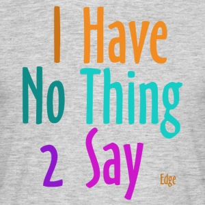 I_have_nothing_to_say - Männer T-Shirt