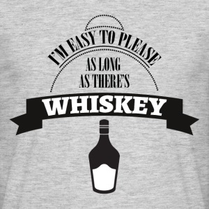 Whiskey - I'm ease to please as long ... - Men's T-Shirt