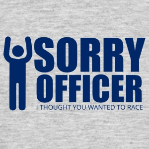 Polizei: Sorry Officer. I thought you wanted to - Männer T-Shirt