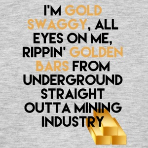 Bergbau: I´m Gold Swaggy, All Eyes On Me, Rippin´ - Männer T-Shirt