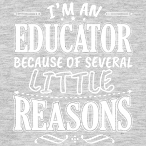 I'M AN EDUCATOR BECAUSE OF SEVERAL LITTLE REASONS - Men's T-Shirt