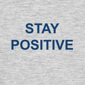 Stay positive - Men's T-Shirt