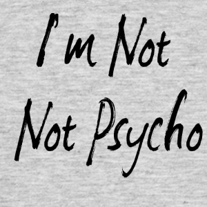 I'm not not crazy - Men's T-Shirt