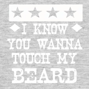 i know you wanna touch my beard - Männer T-Shirt