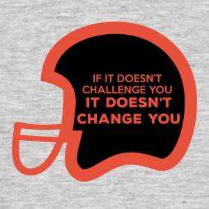 Football: If it doesn't challenge you, it doesn't - Men's T-Shirt