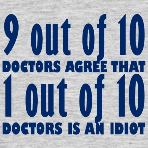 Doctor / Health Practitioner: 9 out of 10 Doctors agree that 1 - Men's T-Shirt