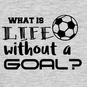 Fußball: What is life whitout a goal? - Männer T-Shirt