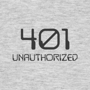 401- unauthorized dark - Men's T-Shirt