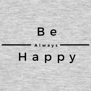 Be Always Happy - Mannen T-shirt