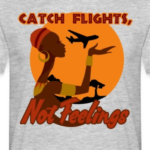 Catch flights, not feelings - Men's T-Shirt