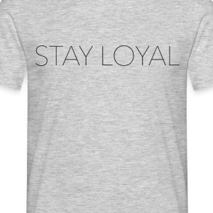 Stay Loyal - Männer T-Shirt