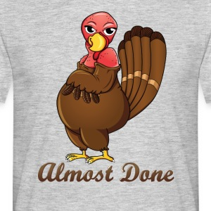 Almost done Turkey - Thanksgiving T-shirt - Men's T-Shirt