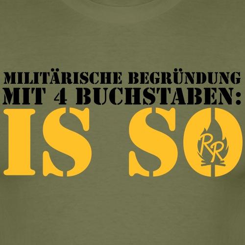 Militärische Begründung: IS SO - Männer T-Shirt