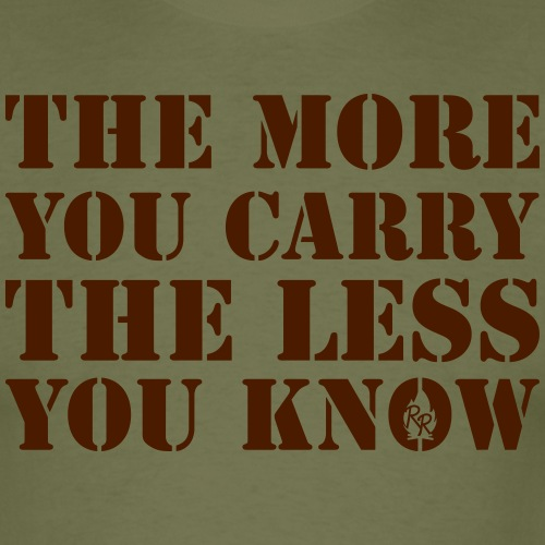 The More You Carry The Less You Know - Männer T-Shirt