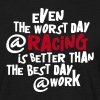 even_the_worst_day__racing - Mannen T-shirt