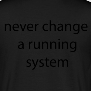 never change a runnign system - Männer T-Shirt