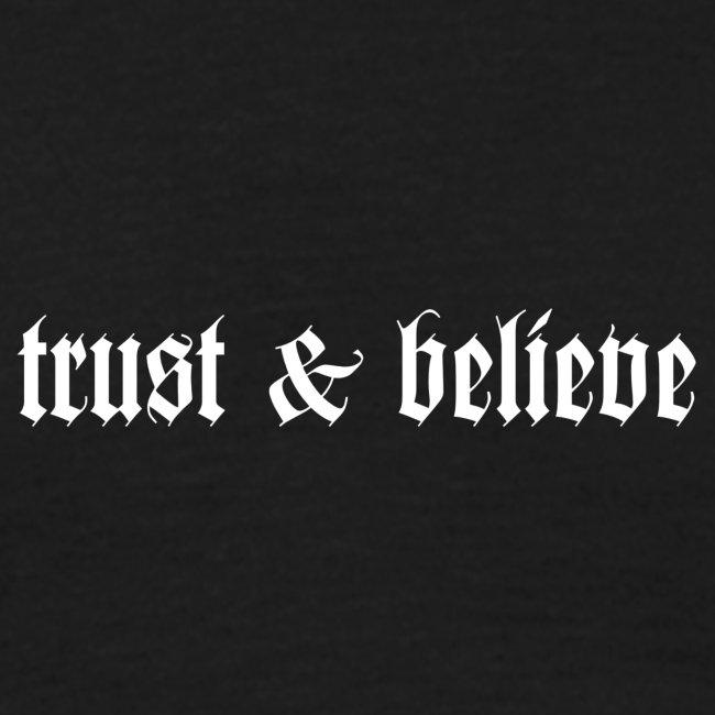trust & believe T-Shirt