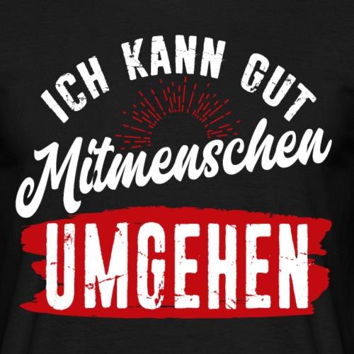 Ich Kann Gut Mitmenschen Umgehen - Männer T-Shirt