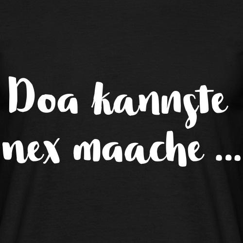 Doa kannste nex maache … - Männer T-Shirt