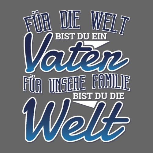 Für Unsere Familie Bist Du Die Welt Papa Spruch - Männer T-Shirt