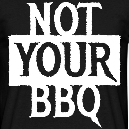 NOT YOUR BBQ BARBECUE - Coole Statement Geschenk - Männer T-Shirt
