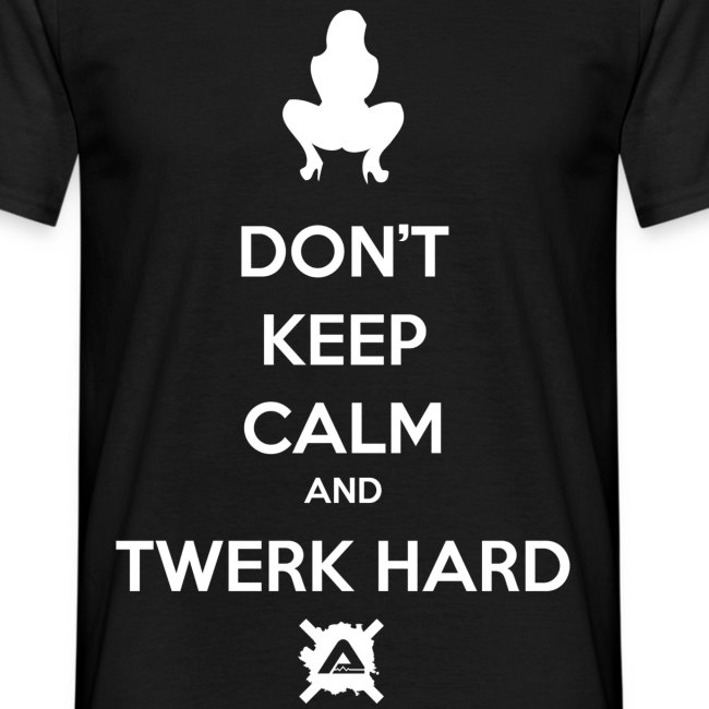 Dont Keep Calm and Twerk Hard