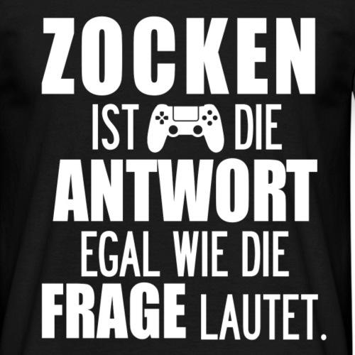 ZOCKEN IST DIE ANTWORT - Männer T-Shirt