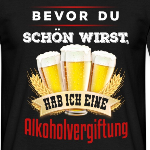Bevor DU Schön Wirst - Männer T-Shirt