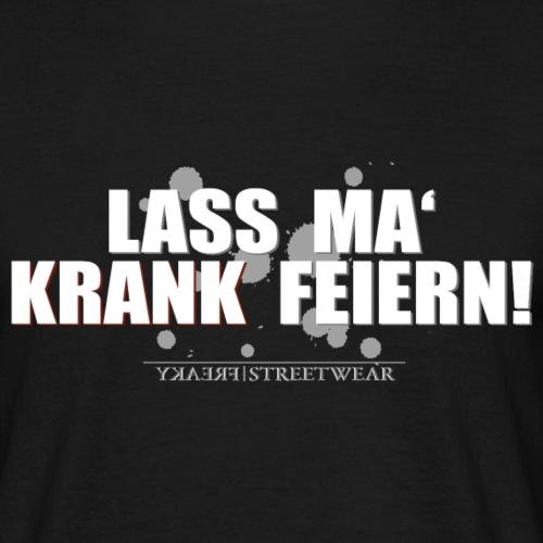Lass ma krank feiern - Männer T-Shirt