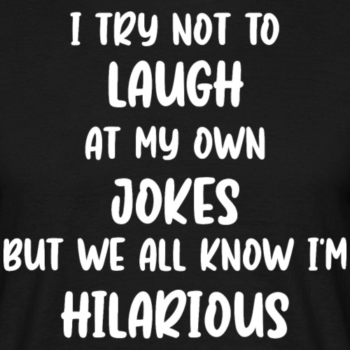 I Try Not To Laugh At My Own Jokes - T-shirt herr