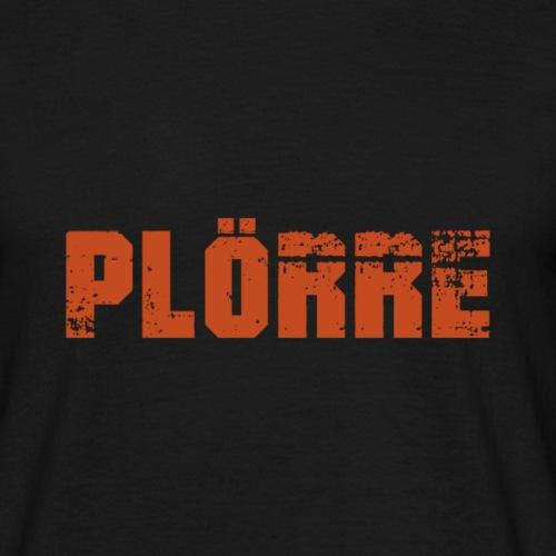 PLÖRRE - Männer T-Shirt