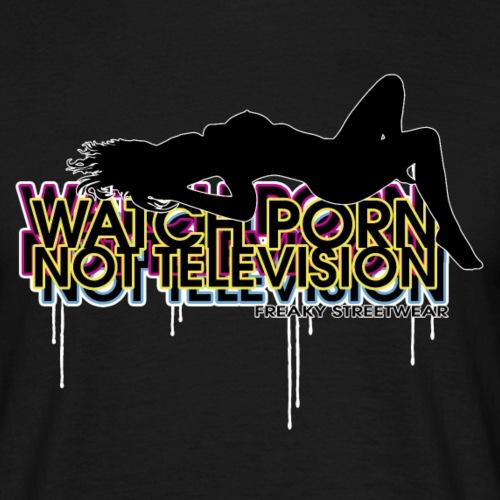 watch porn, not television - Männer T-Shirt