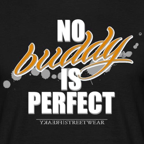 no buddy is perfect - Männer T-Shirt