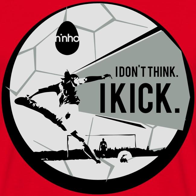 I don't think. I kick