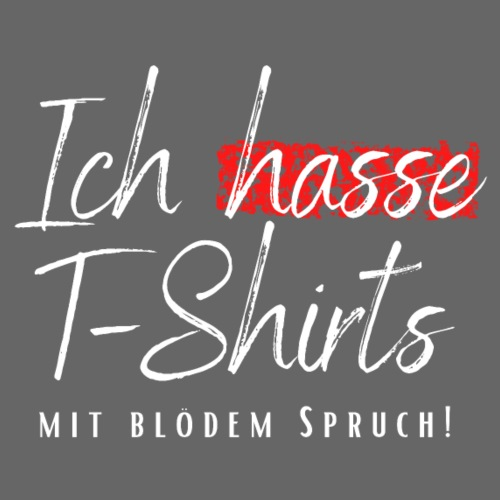 Ich hasse T-Shirts...
