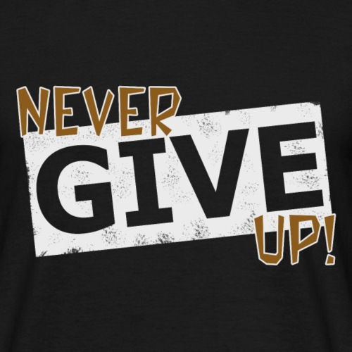 Never Give Up - Miesten t-paita
