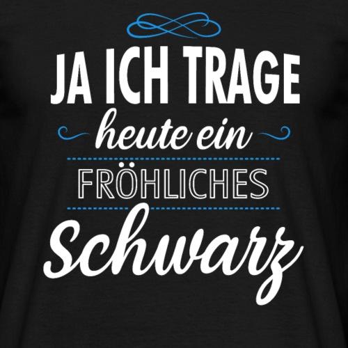 Ja ich trage heute ein fröhliches Schwarz Geschenk - Männer T-Shirt