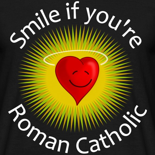 SMILE IF YOU'RE ROMAN CATHOLIC