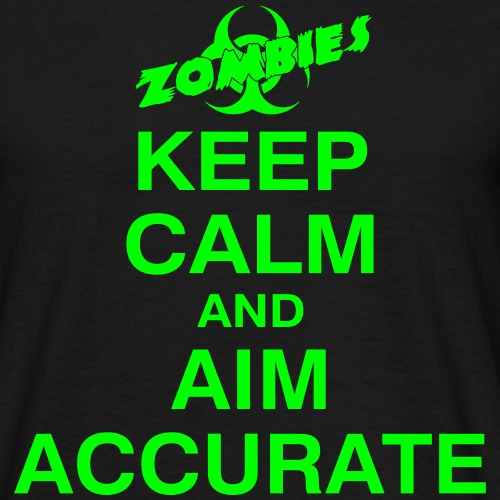 ZOMBIES - CALM DOWN and AIM ACCURATE - Männer T-Shirt