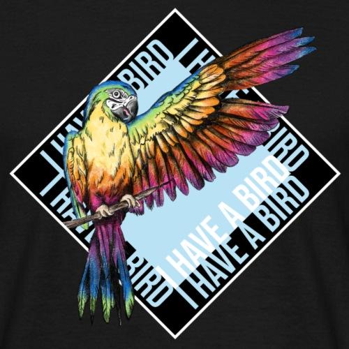 I have a bird - Papagei - Männer T-Shirt