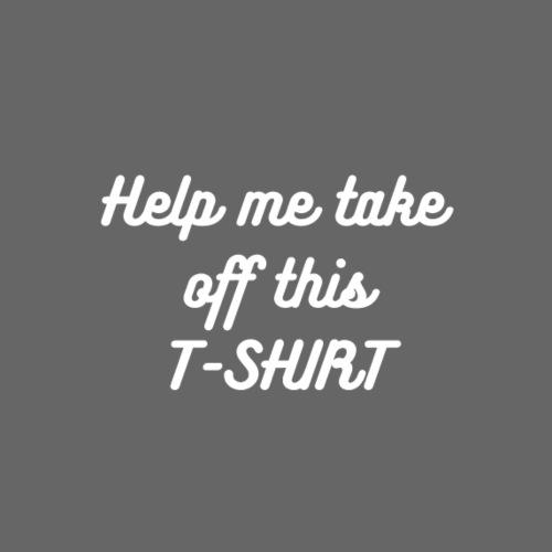 Help me take off this T SHIRT - Camiseta hombre