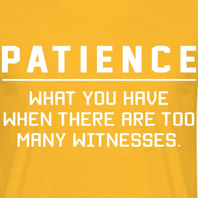 Patience what you have
